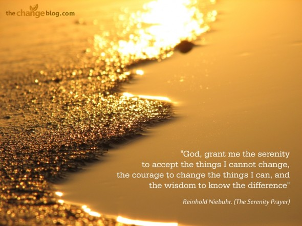 """""""God, grant me the serenity to accept the things I cannot change, the courage to change the things I can, and the wisdom to know the difference"""" ~ Reinhold Niebuhr. (The Serenity Prayer)"""